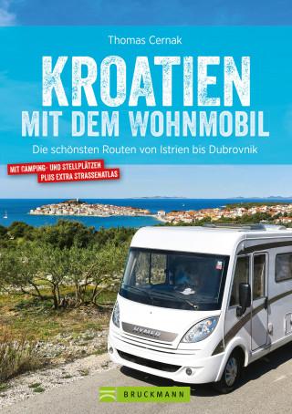 Thomas Cernak: Kroatien mit dem Wohnmobil: Wohnmobil-Reiseführer. Routen von Istrien bis Dubrovnik