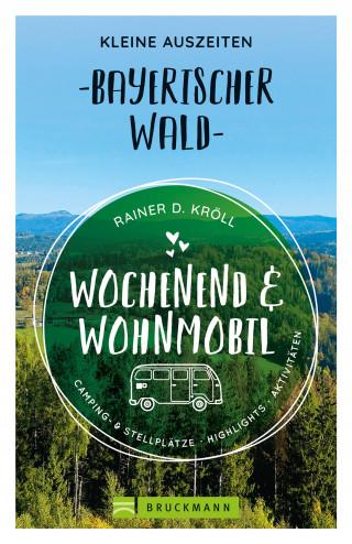 Rainer D. Kröll: Wochenend und Wohnmobil. Kleine Auszeiten im Bayerischen Wald.
