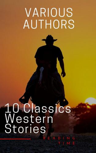 Reading Time, Andy Adams, Frederic Homer Balch, B.M. Bower, Dane Coolidge, James Fenimore Cooper, Bret Harte, Washington Irving, Samuel Merwin, Marah Ellis Ryan: 10 Classics Western Stories
