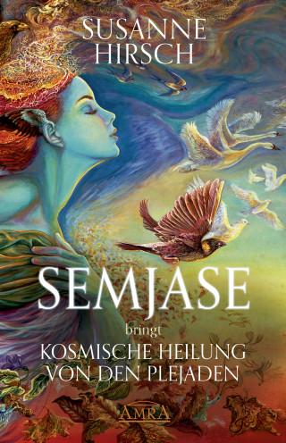Susanne Hirsch: SEMJASE bringt Kosmische Heilung von den Plejaden