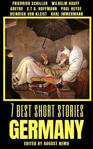Johann Wolfgang von Goethe, Friedrich Schiller, Wilhelm Hauff, E.T.A. Hoffmann, Paul Heyse, Heinrich von Kleist, Karl Immermann, August Nemo: 7 best short stories - Germany