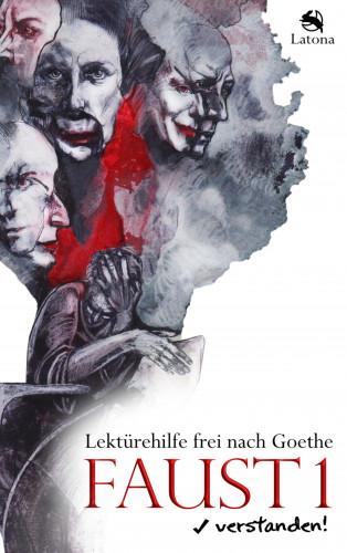 Latona: Faust 1 verstanden! Lektürehilfe frei nach Goethe