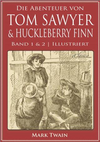 Mark Twain: Die Abenteuer von Tom Sawyer & Huckleberry Finn (Band 1 & 2) (Illustriert)
