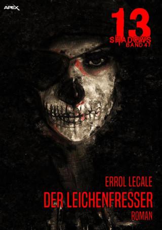 Errol Lecale: 13 SHADOWS, Band 47: DER LEICHENFRESSER