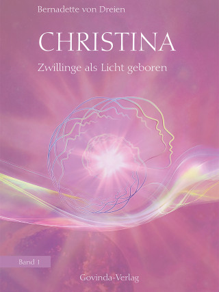 Bernadette von Dreien: Christina, Band 1: Zwillinge als Licht geboren