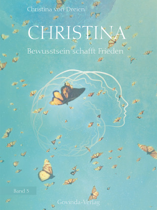 Christina von Dreien: Christina, Band 3: Bewusstsein schafft Frieden