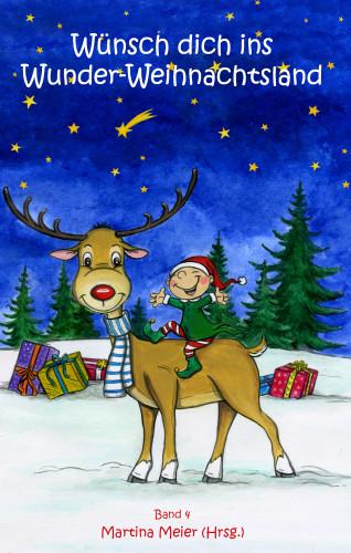 Martina Meier: Wünsch dich ins Wunder-Weihnachtsland Band 4