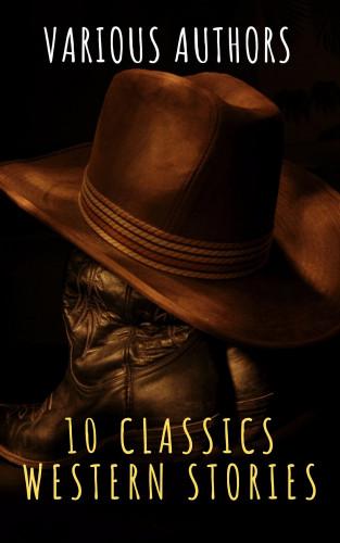 The griffin classics, Andy Adams, Frederic Homer Balch, B.M. Bower, Dane Coolidge, James Fenimore Cooper, Bret Harte, Washington Irving, Samuel Merwin, Marah Ellis Ryan: 10 Classics Western Stories