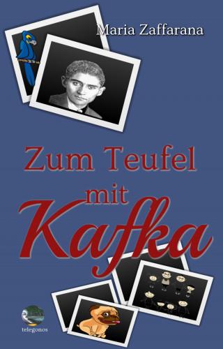 Maria Zaffarana: Zum Teufel mit Kafka