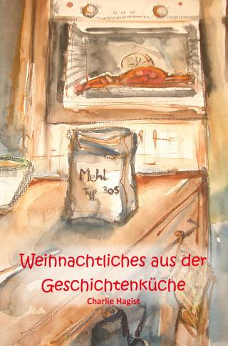 Charlie Hagist: Weihnachtliches aus der Geschichtenküche
