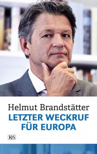 Helmut Brandstätter: Letzter Weckruf für Europa