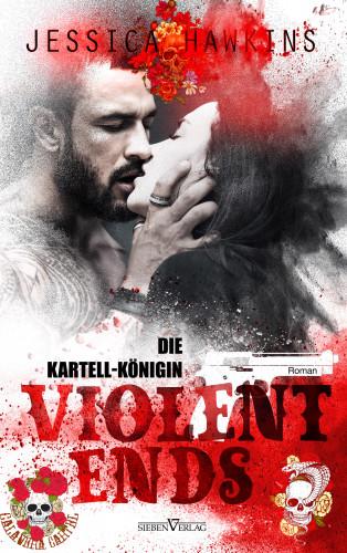 Jessica Hawkins: Violent Ends - Die Kartell-Königin