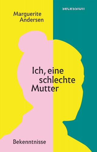 Marguerite Andersen: Ich, eine schlechte Mutter