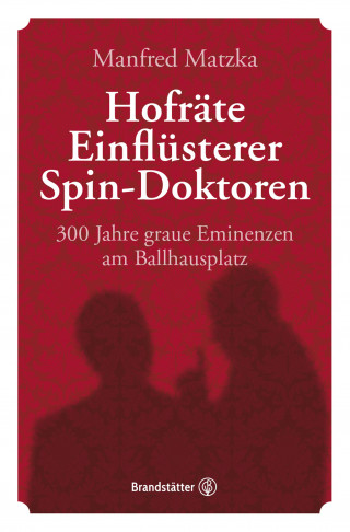 Manfred Matzka: Hofräte, Einflüsterer, Spin-Doktoren