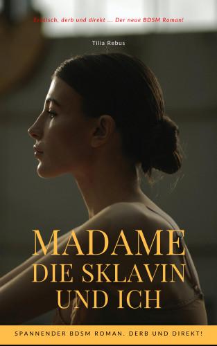 Tilia Rebus: Madame die Sklavin und ich