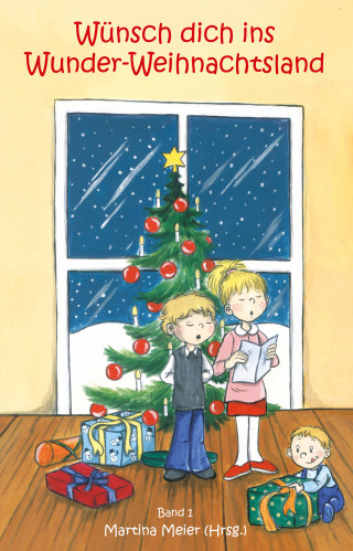 Martina Meier: Wünsch dich ins Wunder-Weihnachtsland Band 1