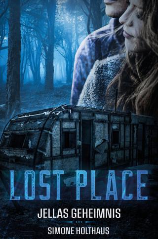 Simone Holthaus: Lost Place - Jellas Geheimnis