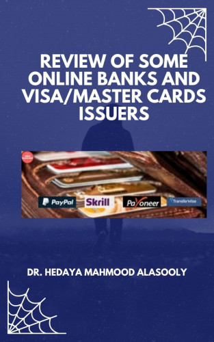 Dr. Hedaya Mahmood Alasooly: Review of Some Online Banks and Visa/Master Cards Issuers