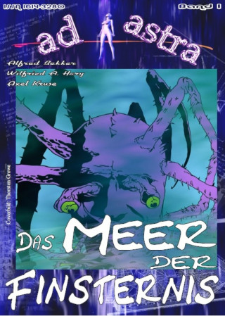 Alfred Bekker, Wilfried A. Hary, Axel Kruse: AD ASTRA 001: Das Meer der Finsternis