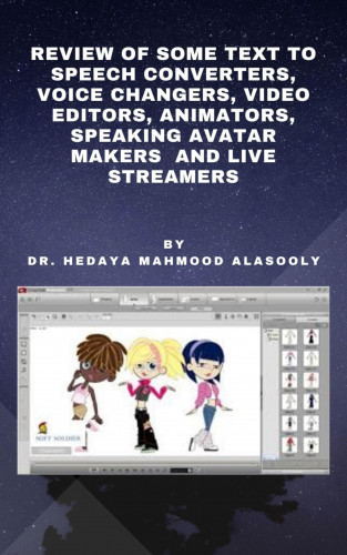 Dr. Hedaya Mahmood Alasooly: Review of Some Text to Speech Converters, Voice Changers, Video Editors, Animators, Speaking Avatar Makers and Live Str