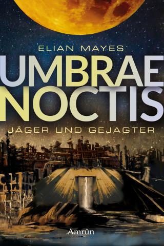Elian Mayes: Umbrae Noctis 1: Jäger und Gejagter