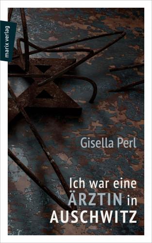 Gisella Perl: Ich war eine Ärztin in Auschwitz