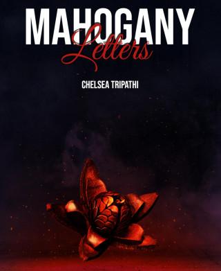 Chelsea Tripathi: Mahogany Letters