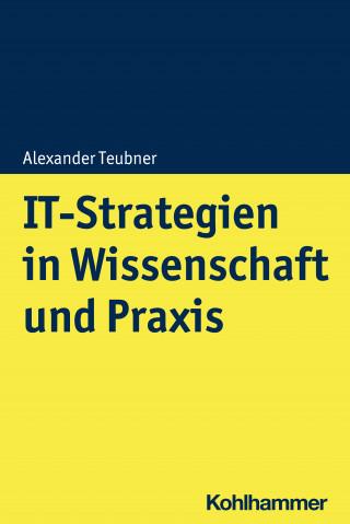 Alexander Teubner: IT-Strategien in Wissenschaft und Praxis