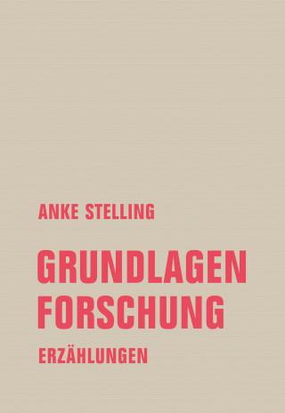 Anke Stelling: Grundlagenforschung