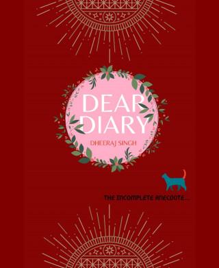 dheeraj singh: Dear Diary
