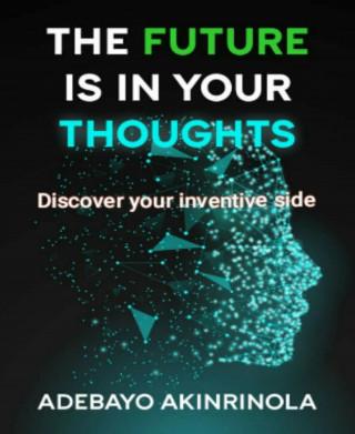 Adebayo Akinrinola: The Future is in your Thoughts