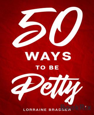 Lorraine Bradner: 50 Ways to Be Petty