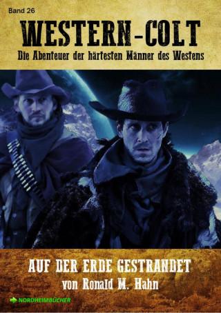 Ronald M. Hahn: WESTERN-COLT, Band 26: AUF DER ERDE GESTRANDET