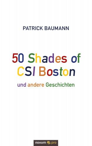 Patrick Baumann: 50 Shades of CSI Boston und andere Geschichten
