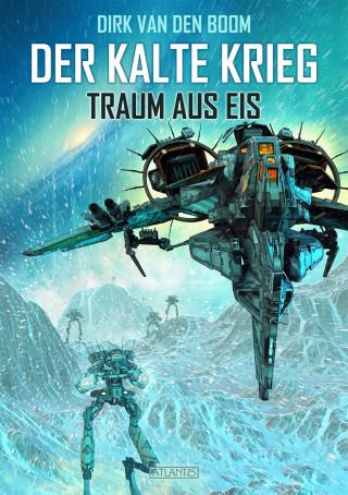 Dirk van den Boom: Traum aus Eis - Der Kalte Krieg 3