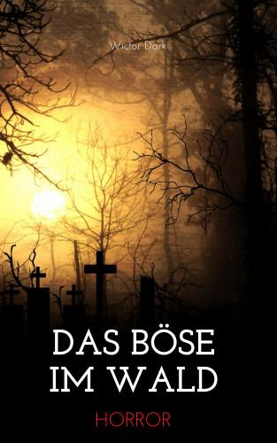 Wictor Dark: Das Böse im Wald