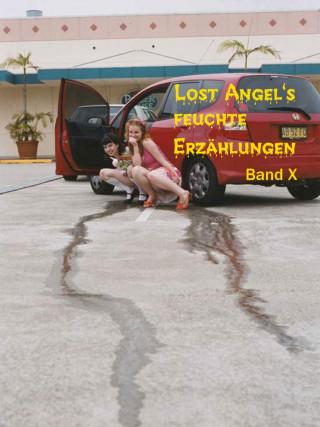 Lost Angel: Lost Angel's feuchte Erzählungen X