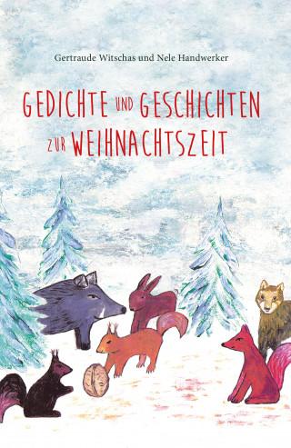 Nele Handwerker, Gertraude Witschas, Ulrike Handwerker: Gedichte und Geschichten zur Weihnachtszeit