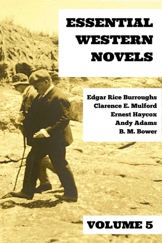 Edgar Rice Burroughs, Clarence E. Mulford, Ernest Haycox, B. M. Bower, Andy Adams, August Nemo: Essential Western Novels - Volume 5