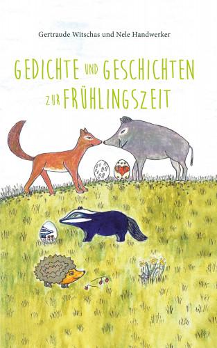 Nele Handwerker, Gertraude Witschas, Ulrike Handwerker: Gedichte und Geschichten zur Frühlingszeit