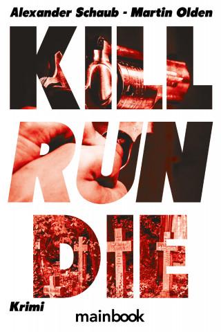 Alexander Schaub, Martin Olden: Kill Run Die