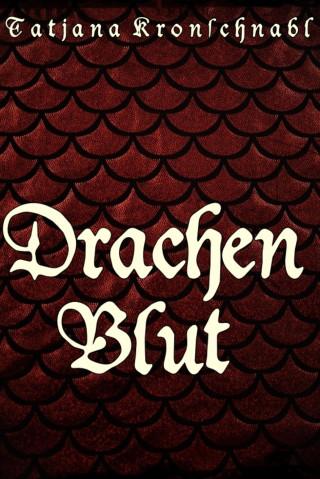 Tatjana Kronschnabl: Drachenblut