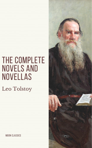 Leo Tolstoy, Moon Classics: Leo Tolstoy: The Complete Novels and Novellas