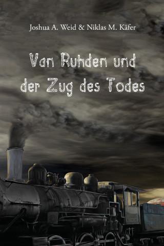 Joshua A. Weid: Van Ruhden und der Zug des Todes