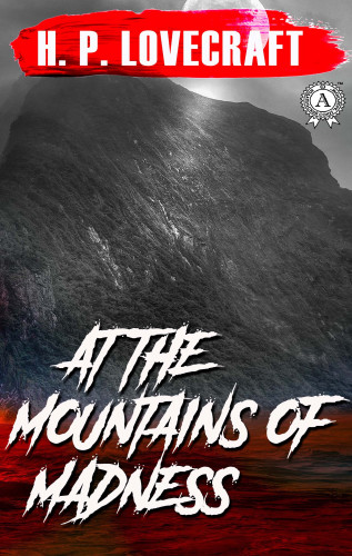 H.P. Lovecraft: At the Mountains of Madness