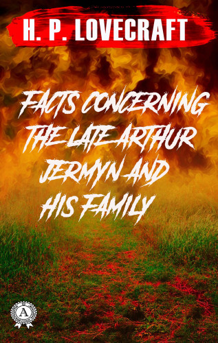 H.P. Lovecraft: Facts concerning the Late Arthur Jermyn and His Family