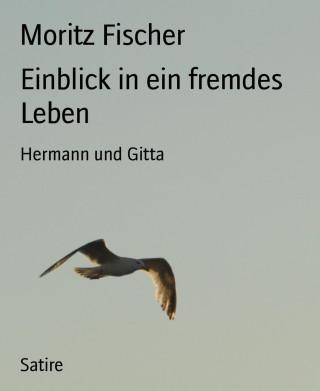 Moritz Fischer: Einblick in ein fremdes Leben