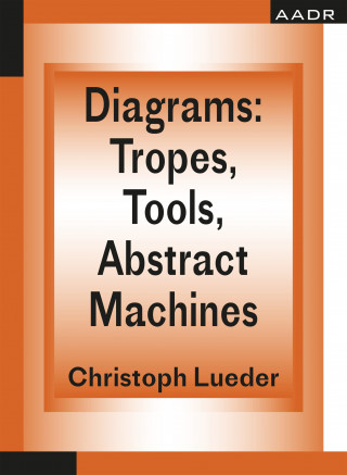 Christoph Lueder: Diagrams: Tropes, Tools, Abstract Machines
