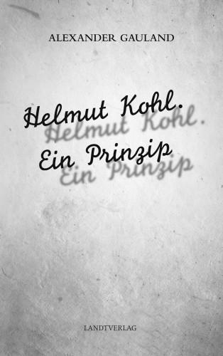 Alexander Gauland: Helmut Kohl. Ein Prinzip