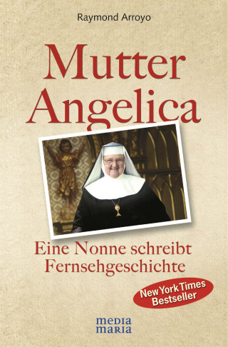 Raymond Arroyo: Mutter Angelica